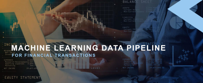 Machine Learning Data Pipelines for Financial Transactions